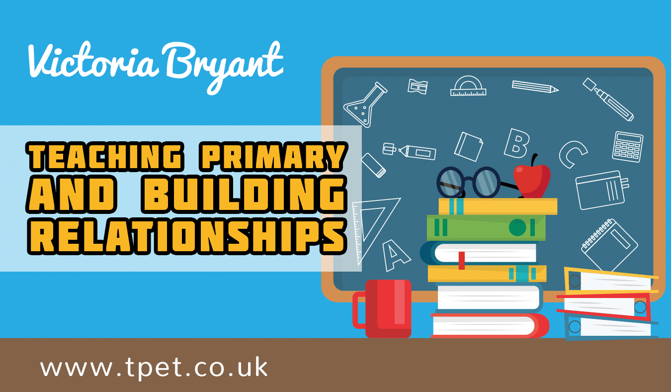 Teaching Primary & Building Relationships